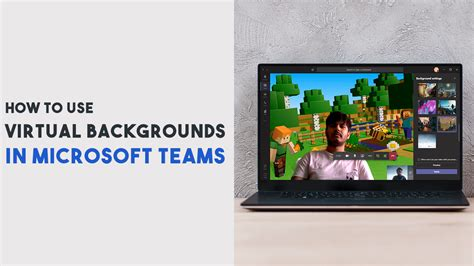 How to Use Virtual Backgrounds in Microsoft Teams