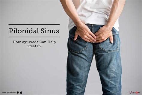 Pilonidal Sinus - How Ayurveda Can Help Treat It? - By Dr